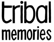 Tribal Memories